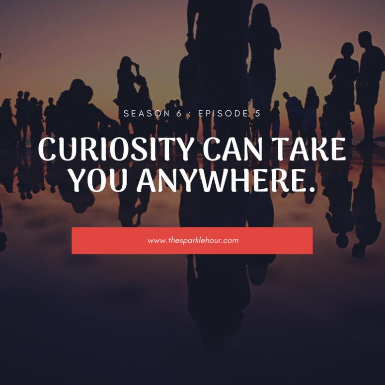 Curiosity can take you anywhere.