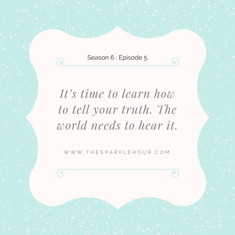 It's time to learn how to tell your truth. The world needs to hear it.