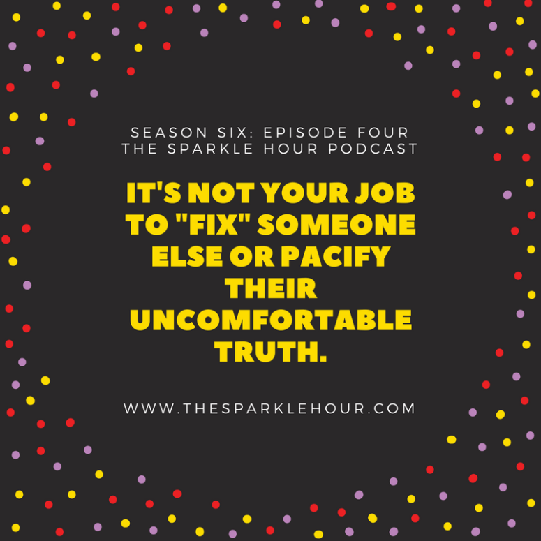 It's not your job to _fix_ someone else or pacify their uncomfortable truth.