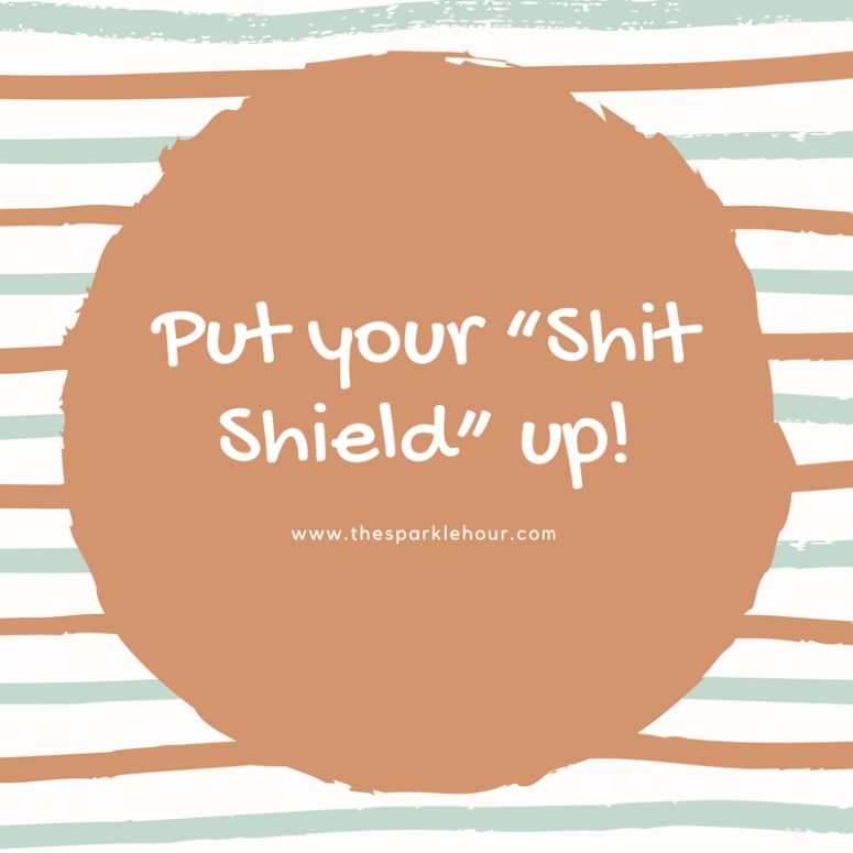"Put your ""Shit Shield"" up!"