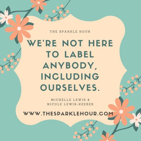 We're not here to label anybody, including ourselves.