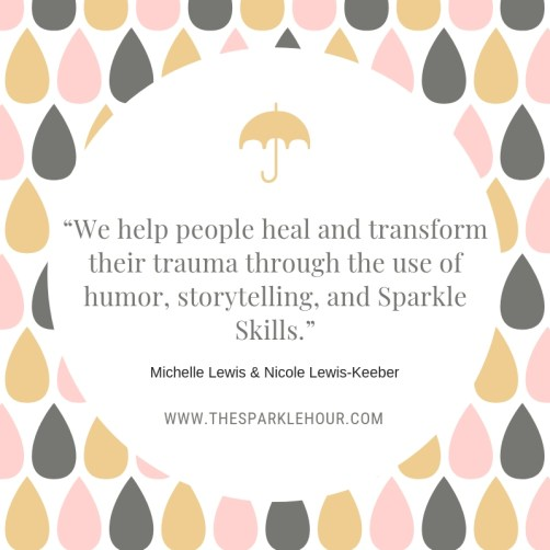 We help people heal and transform their trauma through the use of humor, storytelling, and Sparkle Skills.""