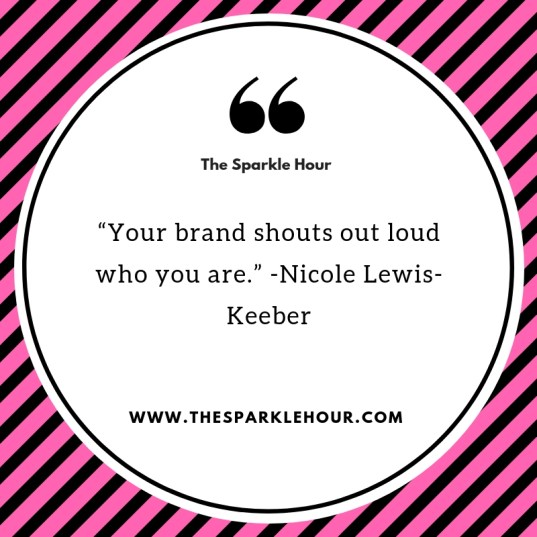 """Your brand shouts out loud who you are."""" -Nicole Lewis-Keeber"""