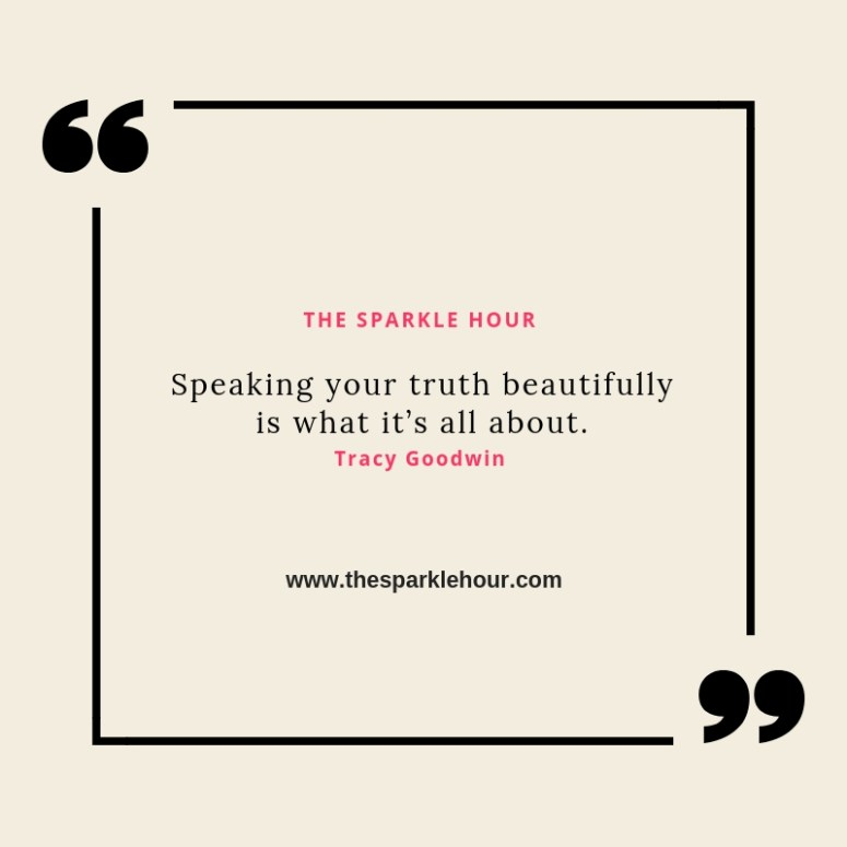 Speaking your truth beautifully is what it's all about.