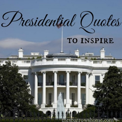 A collection of Presidential quotes to inspire you, or just make you think.