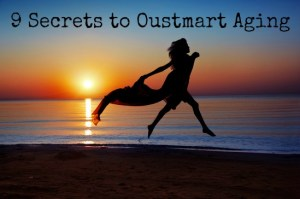 9 Secrets to Outsmart Aging