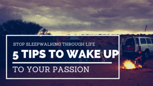 Stop Sleepwalking Through Life: 5 Tips to Wake Up to Your Passion
