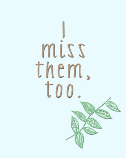 I miss them too