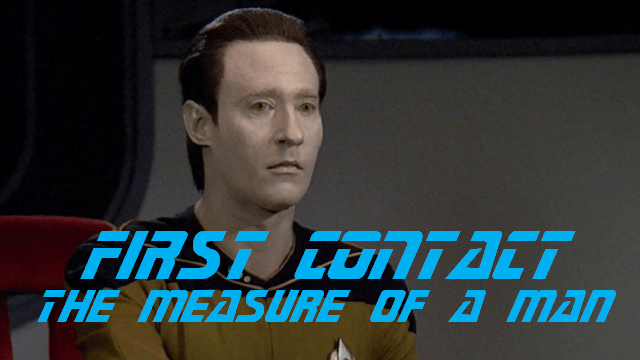First Contact: 'The Measure of a Man' Season 2 Episode 9 - The Spoilist