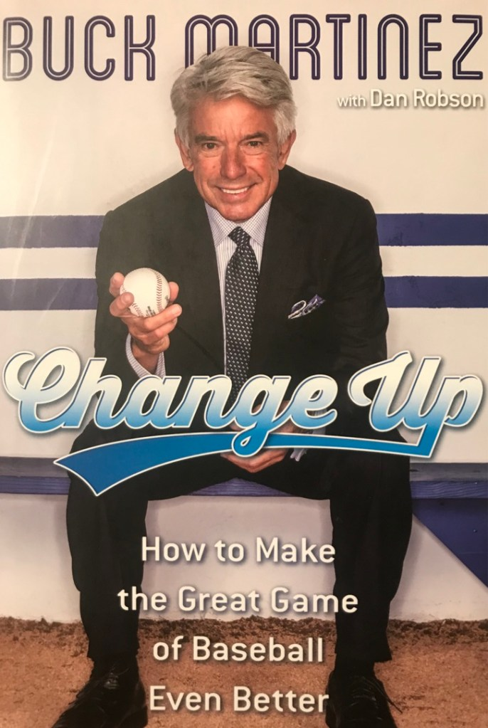 Change Up: How to Make the Great Game of Baseball Even Better, written by Buck  Martinez with Dan Robson.