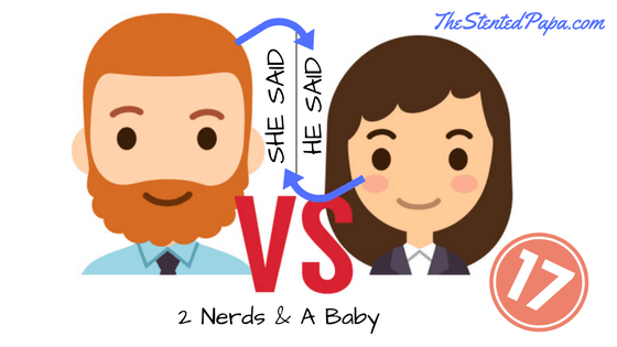 He Said / She Said The Bloggers Ed 2 Nerds & A Baby