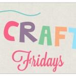 Get Crafty Friday {64}