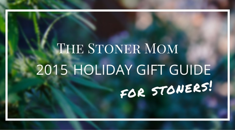 Holiday Gift Guide for Stoners