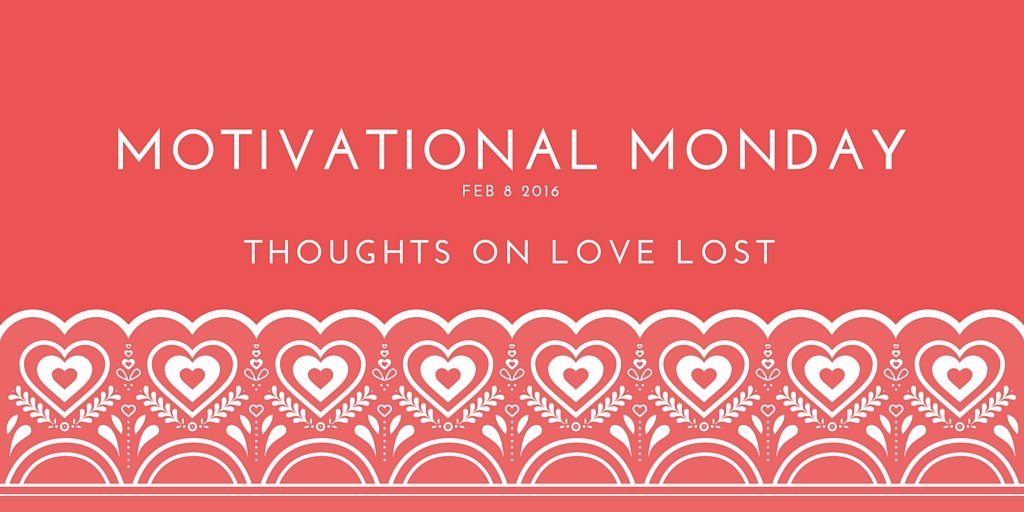 Motivational Monday: on Love Lost
