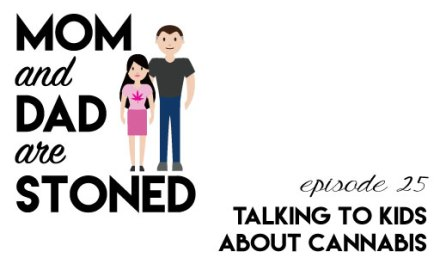 MADAS 25 | Talking to Kids About Cannabis | Mom & Dad are Stoned Podcast