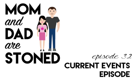 MADAS 32 | David & Kathryn Discuss Current Events (stoned.) | Mom & Dad are Stoned Podcast