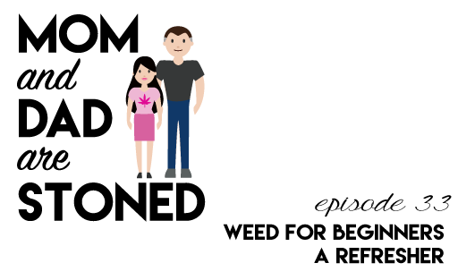 MADAS 33 | Weed for Beginners, a Refresher | Mom & Dad are Stoned Podcast