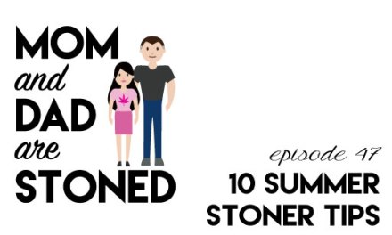MADAS 47 | Ten Tips for Surviving Summer as a Stoner Parent