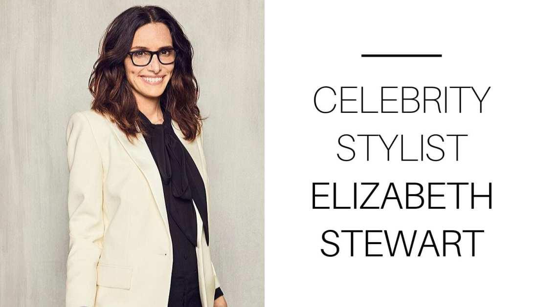 The Storied Life Interviews Celebrity Stylist Elizabeth Stewart THESTORIEDLIFECO.com