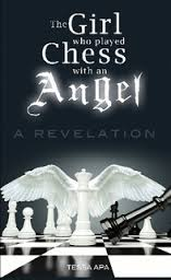 The Girl Who Played Chess with an Angel by Tessa Apa