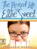 The Revised Life of Ellie Sweet by Stephanie Morrill