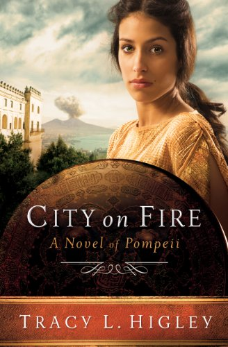 City on Fire A Novel of Pompeii by Tracy Higley