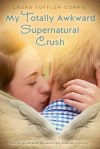 My Totally Awkward Supernatural Crush by Laura Toffler-Corrie