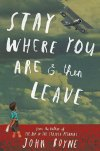 Stay Where You Are and Then Leave by John Boyne