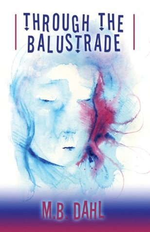 Through the Balustrade by M B Dahl