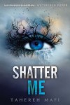 Shatter Me (Shatter Me #1) by Tahereh Mafi