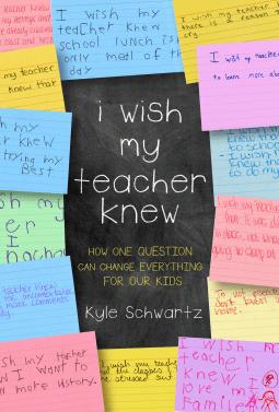 I Wish My Teacher Knew by Kyle Schwartz