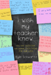 I Wish My Teacher Knew by Kyle Schwartz