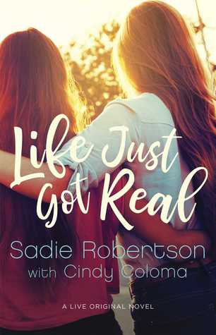 Life Just Got Real by Sadie Robertson with Cindy Coloma
