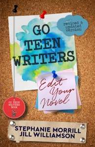 Go Teen Writers: Edit Your Novel by Stephanie Morrill and Jill Williamson