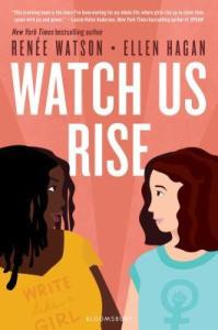 Watch Us Rise by Renee Watson and Ellen Hagan