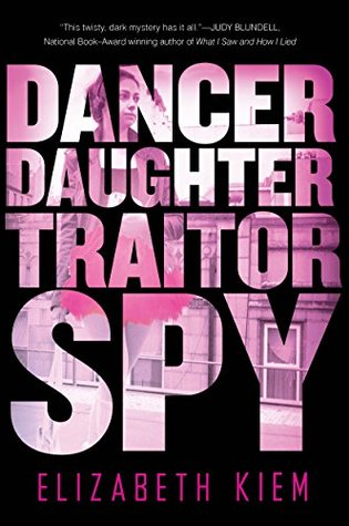 Dancer, Daughter, Traitor, Spy by Elizabeth Kiem