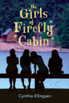 The Girls of Firefly Cabin by Cynthia Ellingsen