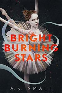 Bright Burning Stars by A. K. Small shows an almost impossibly thin girl in arabesque on a black background.