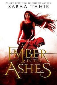 An Ember in the Ashes by Sabaa Tahir cover shows a girl with hair blowing in the wind behind a crouching warrior in a hooded cape.