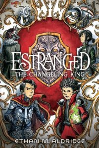 The Changeling King by Ethan Aldridge