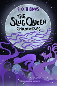 The Slug Queen Chronicles by S. O. Thomas