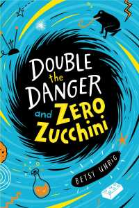 Double the Danger and Zero Zucchini by Betsy Uhrig