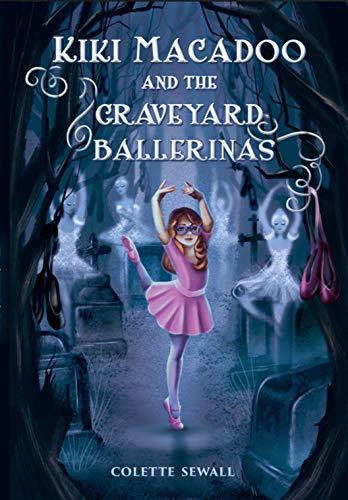Kiki MacAdoo and the Graveyard Ballerinas