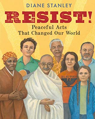 Resist: Peaceful Acts that Changed Our World by Diane Stanley