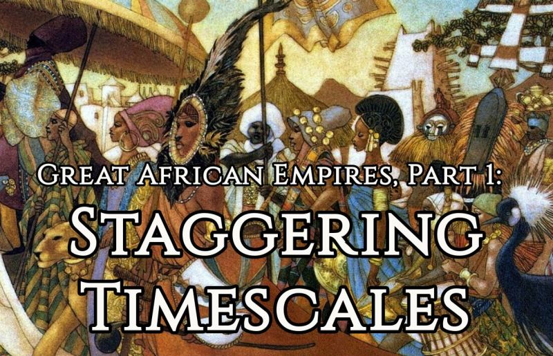 Great African Empires, Part 1: Staggering Timescales