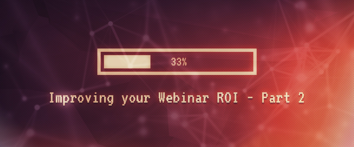 Improving your Webinar ROI – Part 2