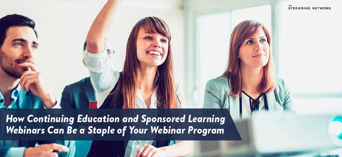 How Continuing Education and Sponsored Learning Webinars Can Be a Staple of Your Webinar Program