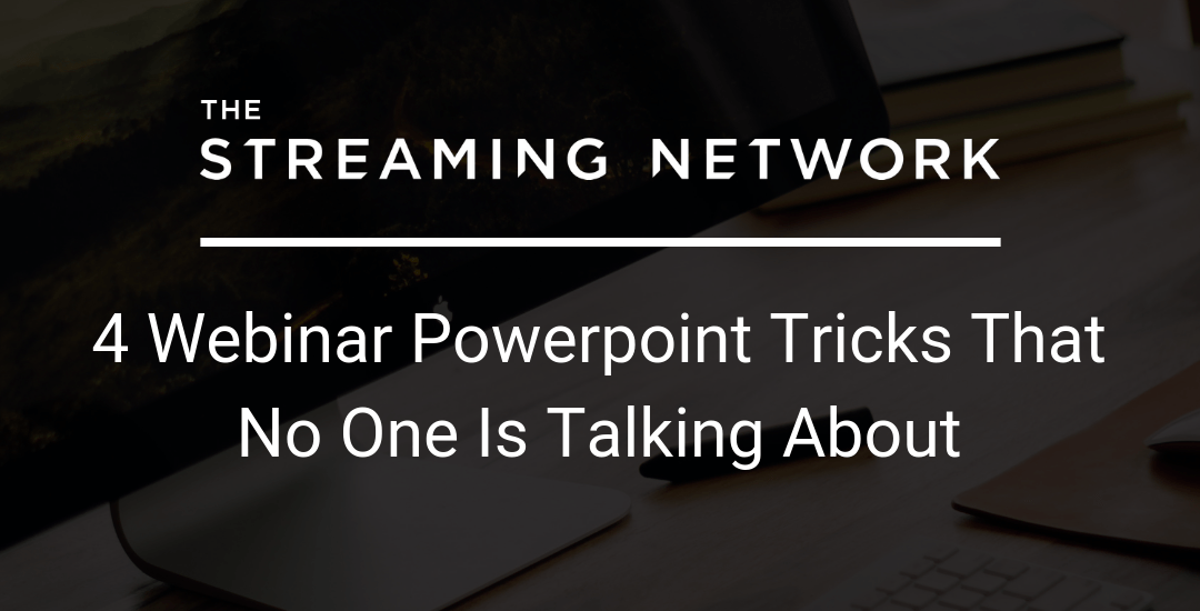 4 Webinar PowerPoint Tricks That No One Is Talking About
