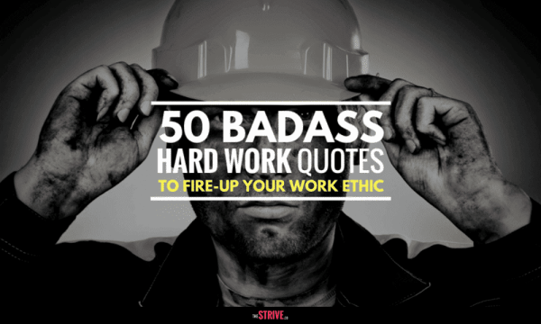 50 Badass Hard Work Quotes to FIRE UP Your Work Ethic