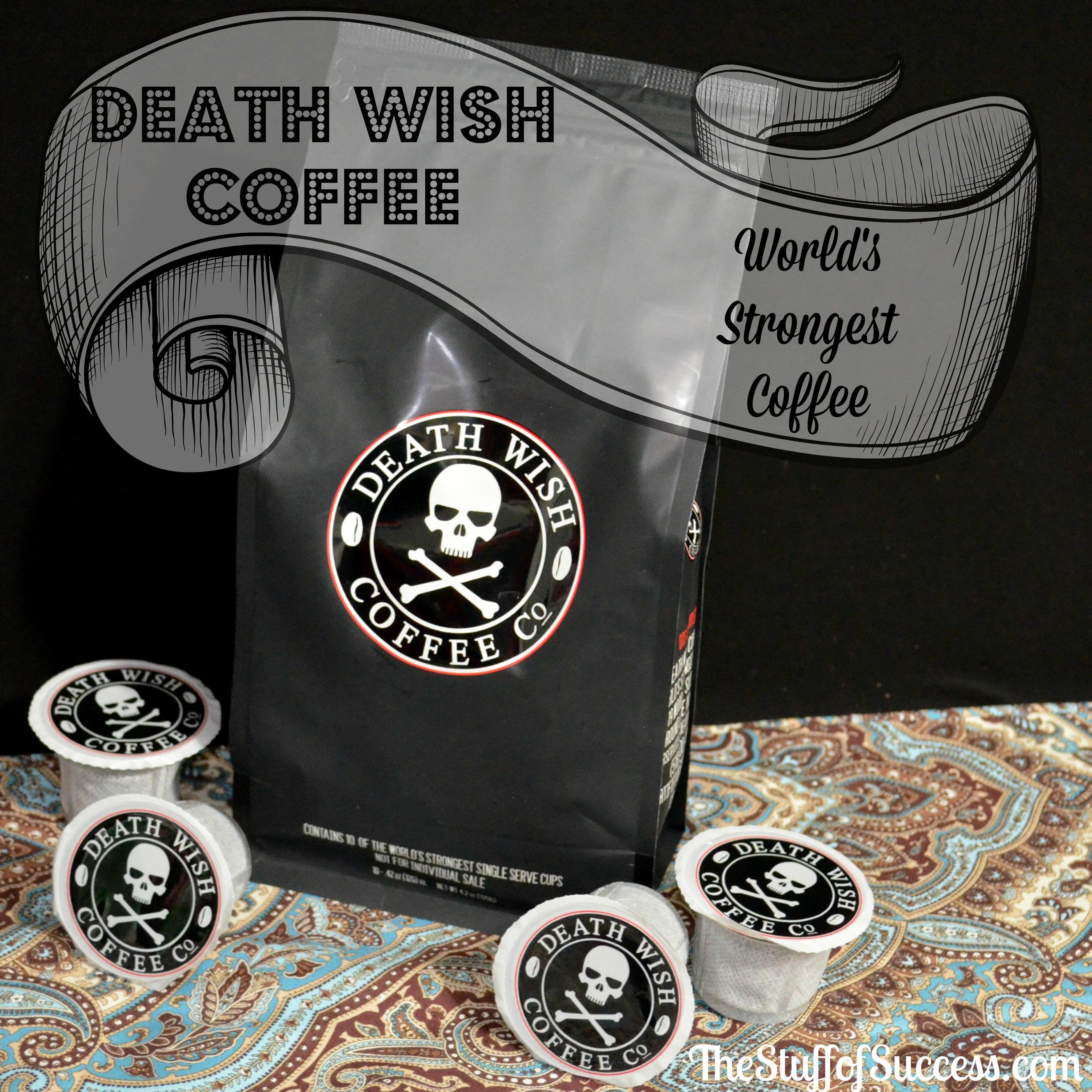 Death Wish Coffee Worlds Strongest Coffee